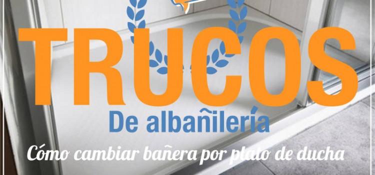 Trucos de Albañilería: Cómo cambiar bañera por plato de ducha